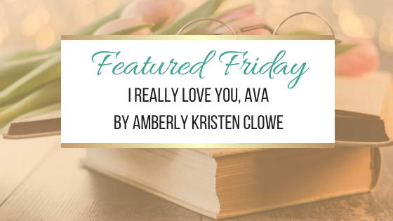 Featured Friday: I Really Love You, Ava by Amberly Kristen Clowe