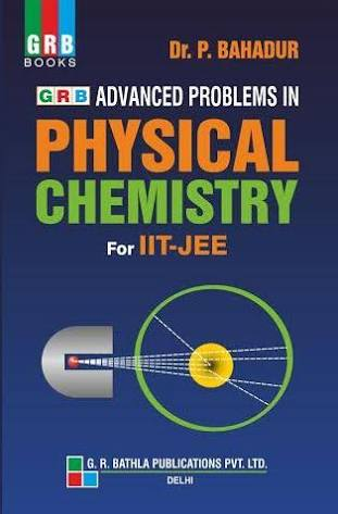 NUMERICAL PROBLEMS IN PHYSICAL CHEMISTRY FOR IIT-JEE BY P. BAHADUR