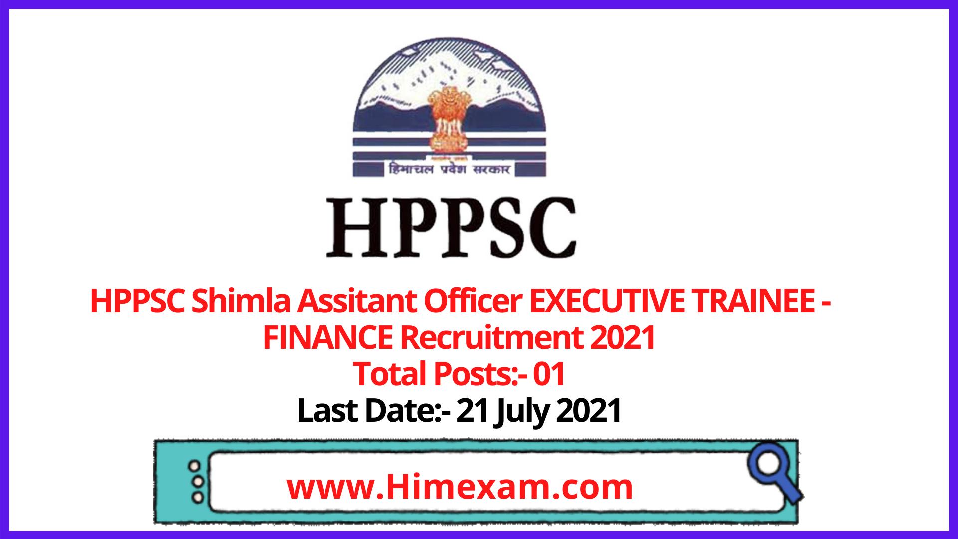 HPPSC Shimla  Assitant Officer EXECUTIVE TRAINEE - FINANCE Recruitment 2021