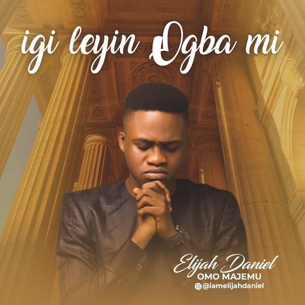 Music: Igileyin Ogba Mi – Elijah Daniel
