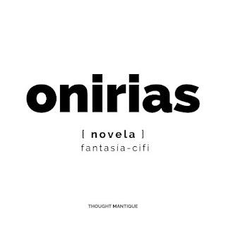 Imagen con solo texto que resume la esencia del proyecto: Onirias, novela, fantasía/ci-fi.