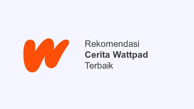 rekomendasi cerita wattpad terbaik