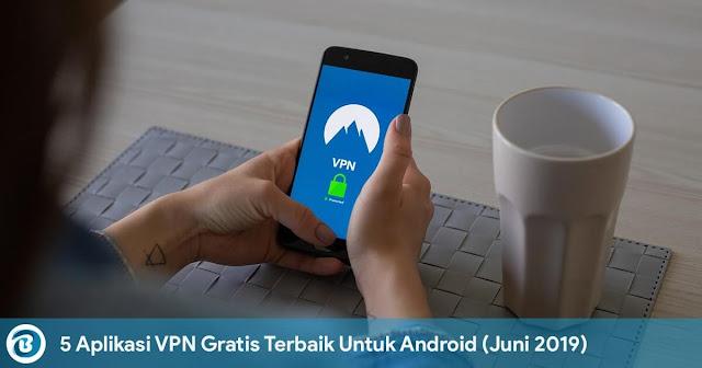5 Aplikasi VPN Gratis Terbaik Untuk Android (Juni 2019)