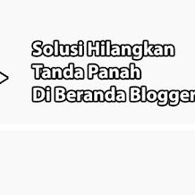 Cara Menghilangkan Tanda Panah --> Di Beranda Blogger