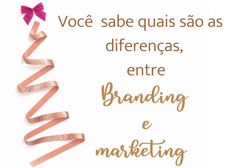 Você sabe quais são as diferenças, entre branding e marketing
