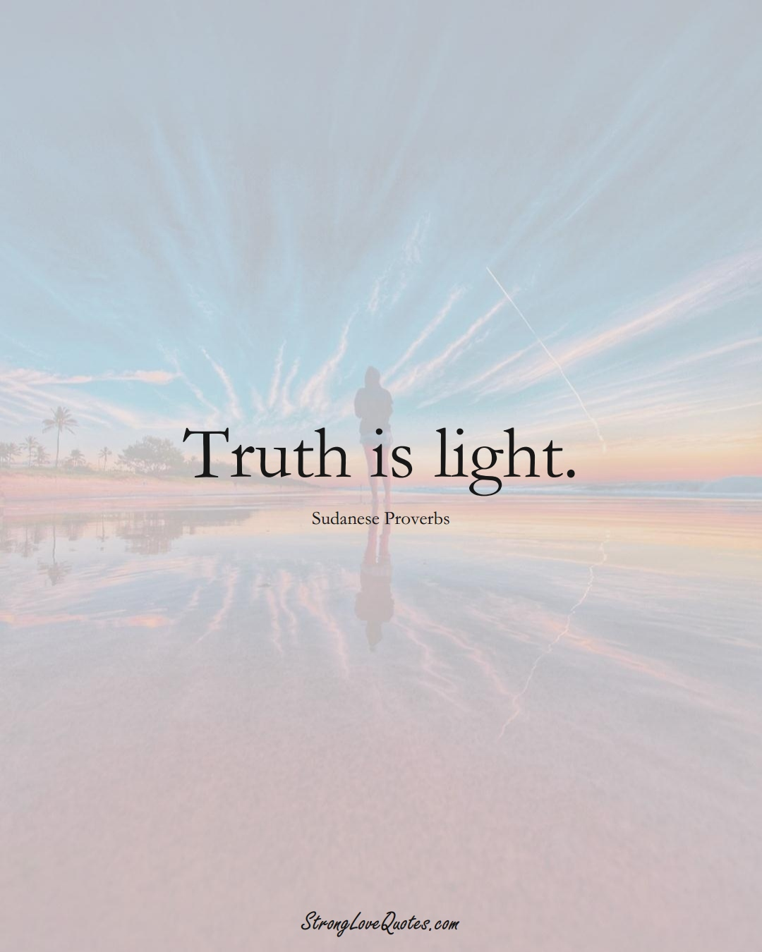 Truth is light. (Sudanese Sayings);  #AfricanSayings