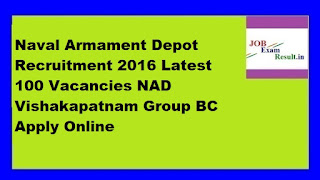 Naval Armament Depot Recruitment 2016 Latest 100 Vacancies NAD Vishakapatnam Group BC Apply Online