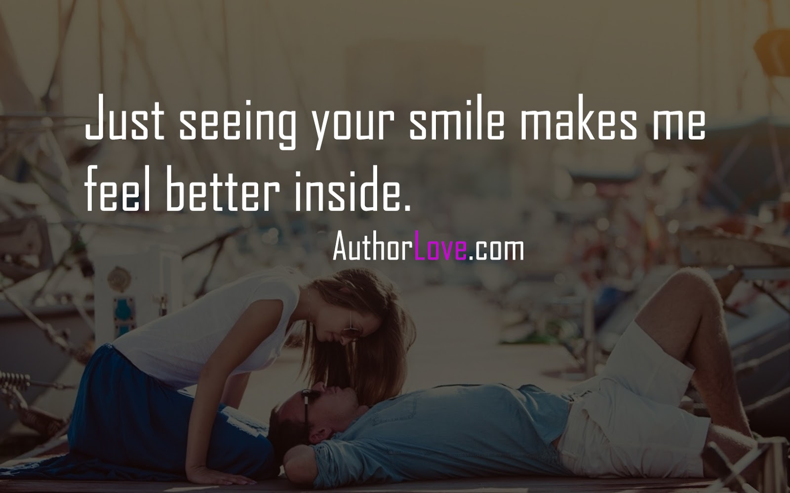 Just Seeing Your Smile Makes Me Feel Better Inside Love Quotes