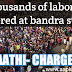 Thousands of laborers reached Bandra station to go home, police lathi-charged