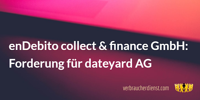 Titel: enDebito collect & finance GmbH fordert für dateyard AG