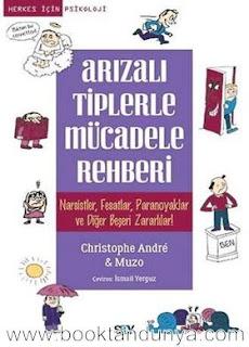 Christophe Andre - Arızalı Tiplerle Mücadele Rehberi - Nassiztler,Fesatlar,Paranoyaklar ve Diğer Beşeri Zararlılar