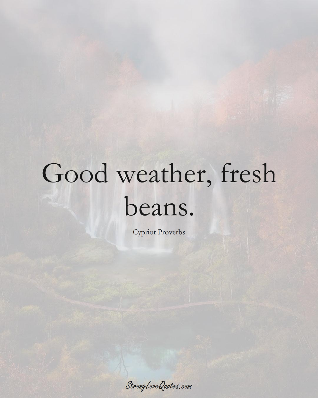 Good weather, fresh beans. (Cypriot Sayings);  #MiddleEasternSayings
