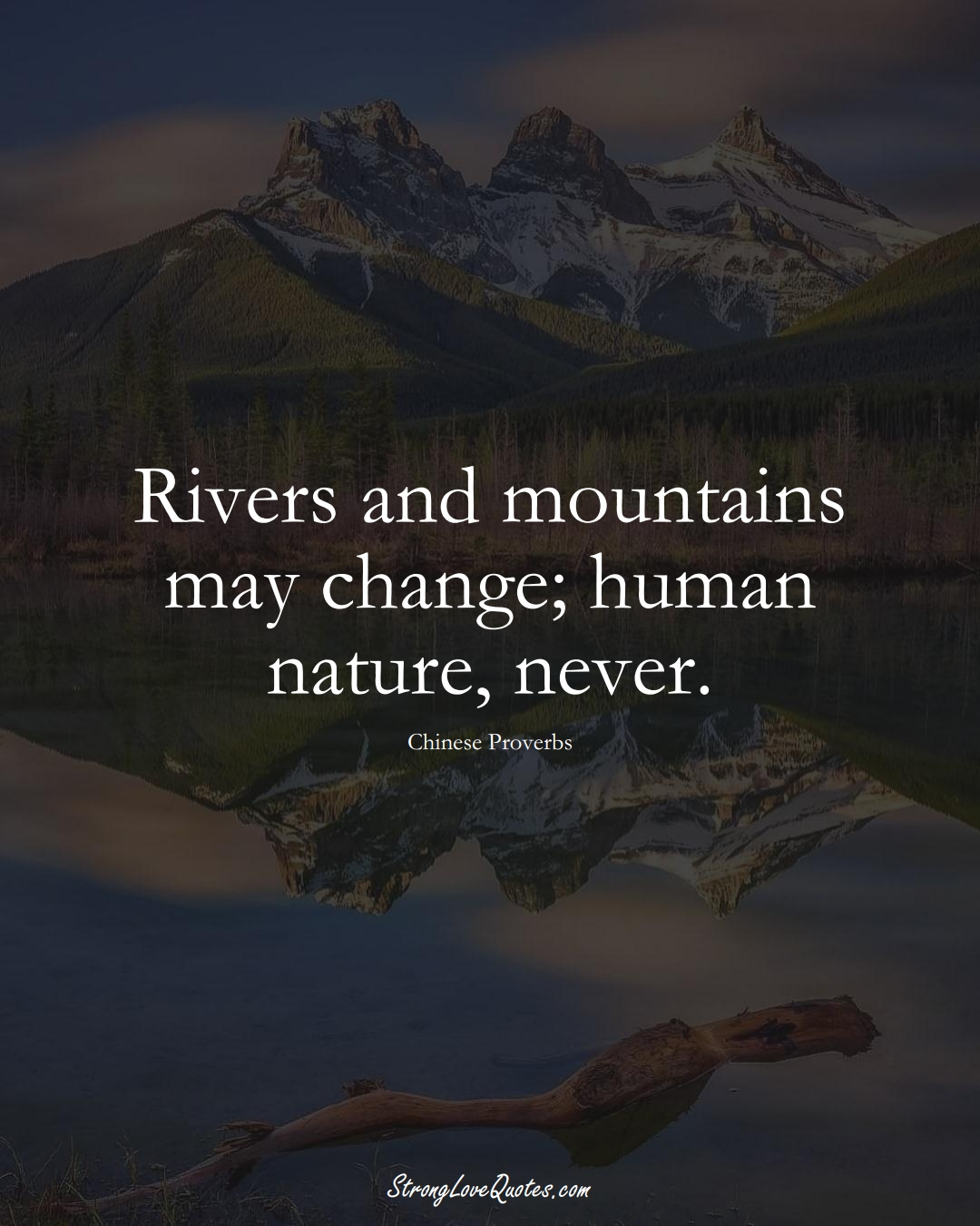 Rivers and mountains may change; human nature, never. (Chinese Sayings);  #AsianSayings