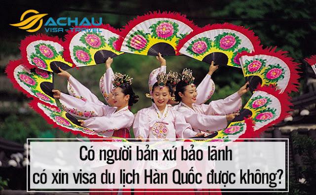 Có người bản xứ bảo lãnh có xin visa du lịch Hàn Quốc được không?