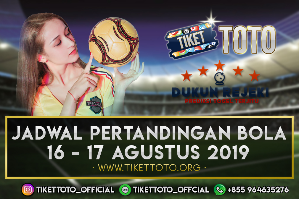 JADWAL PERTANDINGAN BOLA TANGGAL 16 – 17 AGUSTUS 2019