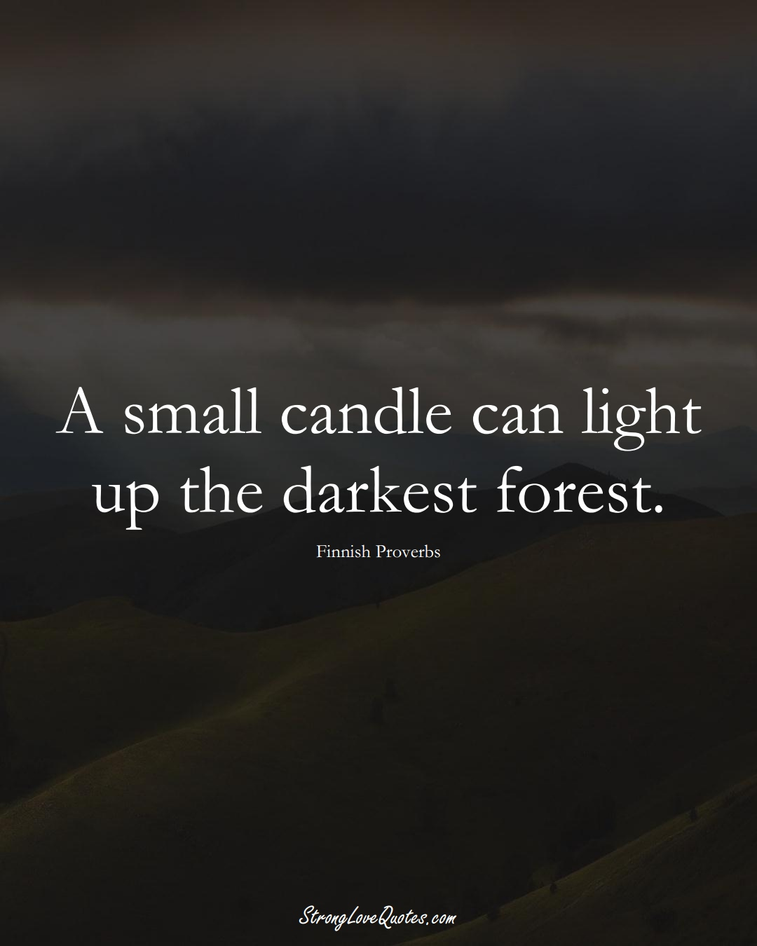 A small candle can light up the darkest forest. (Finnish Sayings);  #EuropeanSayings