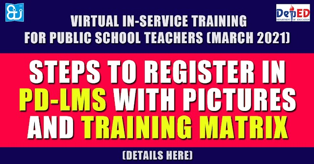 Steps to register in PD-LMS with pictures and Training Matrix for Virtual In-Service Training for Public School Teachers (March 2021)