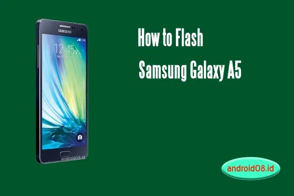 Flashing Samsung Galaxy A5