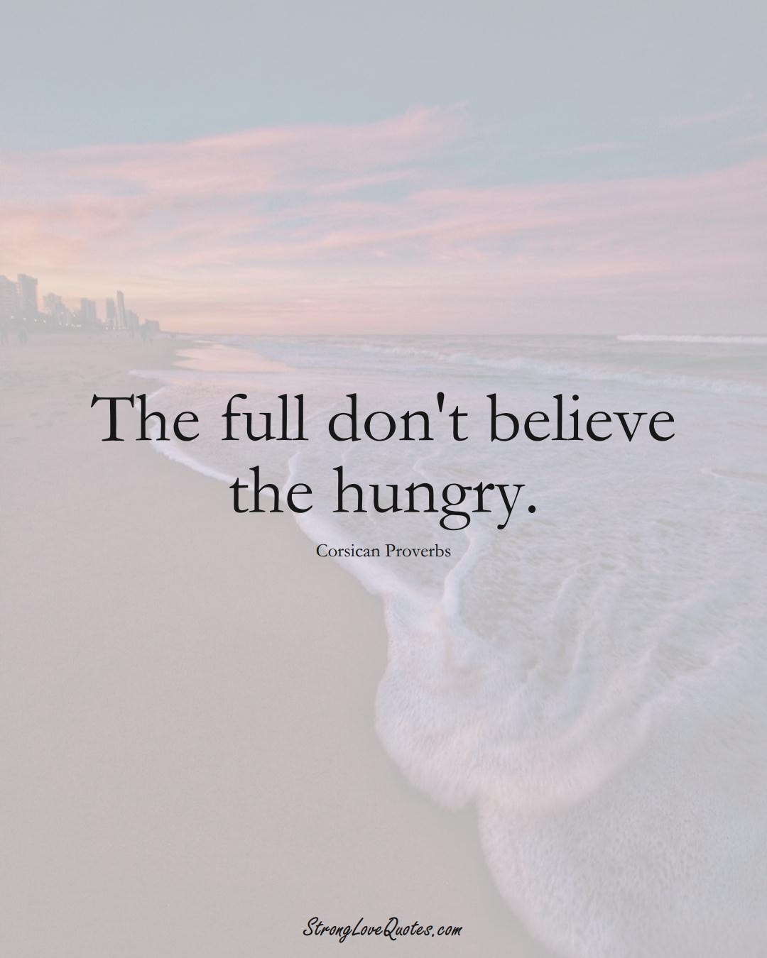 The full don't believe the hungry. (Corsican Sayings);  #EuropeanSayings