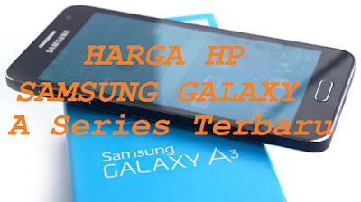 Daftar Harga Samsung Galaxy A Series terbaru