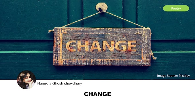 CHANGE by Namrota Ghosh chowdhury