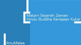 Materi Sejarah Zaman Hindu-Buddha Kerajaan Kutai