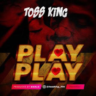 MUSIC: Toss King - Play Play