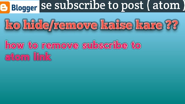 How to Remove Subscribe to : Posts (Atom) Links blogger in Hind