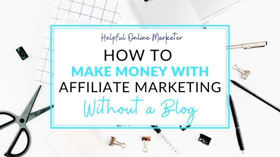 affiliate marketing without a blog