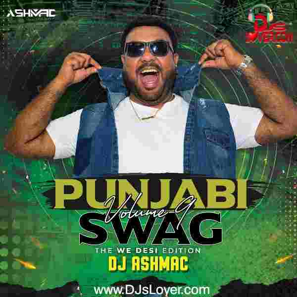 Punjabi Swag Vol 9 The We Desi Edition DJ Ashmac mp3 song download album