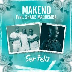 Makend feat. Shane Maquemba - Ser Feliz (2020) [Download]