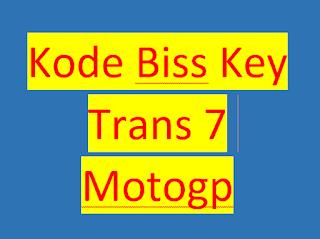 Kode Biss Key Trans 7 Motogp