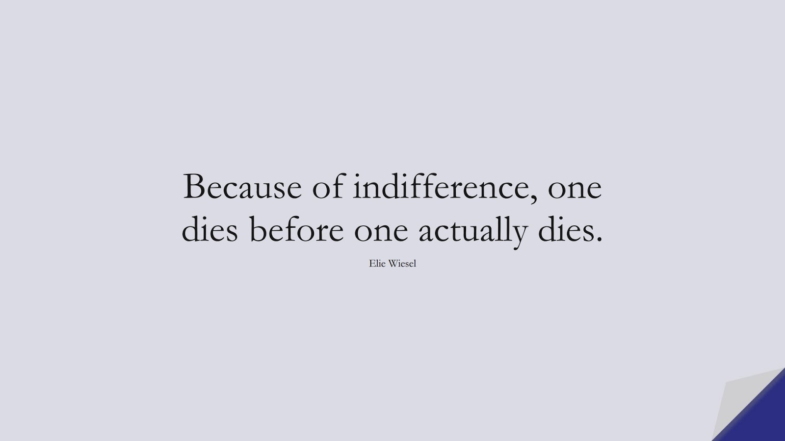 Because of indifference, one dies before one actually dies. (Elie Wiesel);  #HumanityQuotes