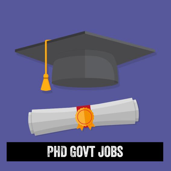 Ph D Level Govt Jobs–Latest Govt Jobs