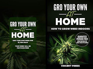GRO Your Own at Home - How to Grow Weed Indoors: Grow Pesticide FREE Marijuana For Only $1 Per Gram - a book by Vincent Press