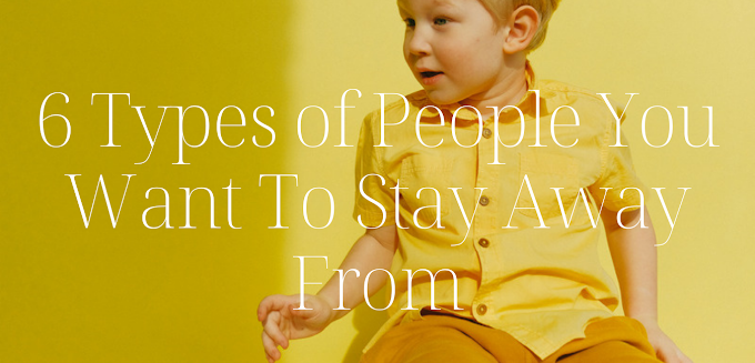 6 Types of People You Want To Stay Away From