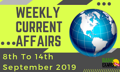 Weekly Current Affairs 8th To 14th September 2019