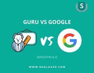 Bagaimana Peran Google vs Guru Di Industri 4.0?