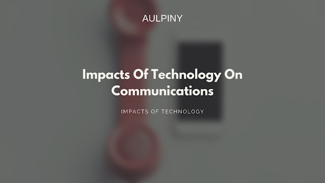 Impacts Of Technology On Communications