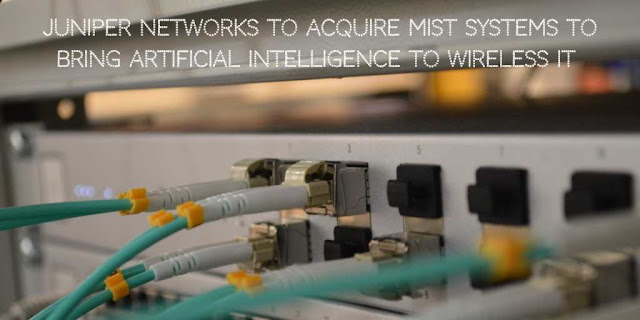 Juniper Networks to Acquire Mist Systems to Bring Artificial Intelligence to Wireless IT