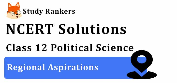 NCERT Solutions for Class 12 Political Science Regional Aspirations