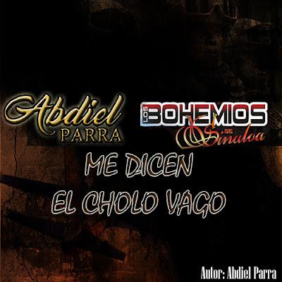 Abdiel Parra feat. Bohemios De Sinaloa – Me Dicen El Cholo Vago (Single)