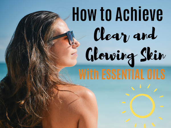 Clear and Glowing Skin With Essential Oils