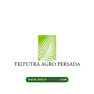 Lowongan Kerja Kalimantan PT Triputra Agro Persada Tbk Tahun 2021