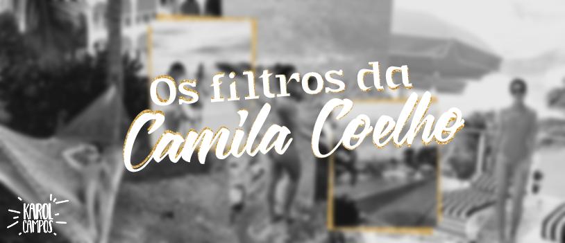 Os Filtros Da Camila Coelho Karol Campos Blog