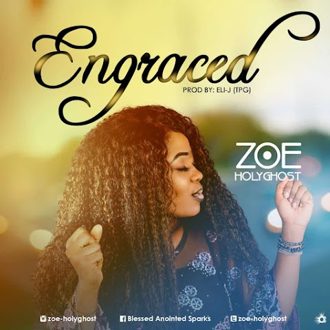 "AUDIO: ""ENGRACED"" – Zoe Holyghost"