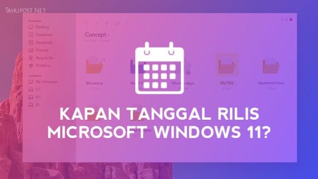 Tanggal Rilis Windows 11: Konsep dan Fitur yang Perlu Anda Ketahui