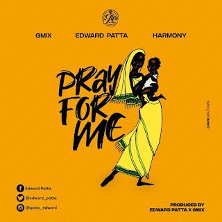 Audio: Edward Patta - Pray for me Ft Gmix and Harmony