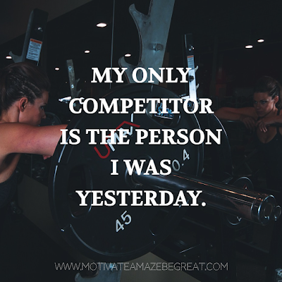 "Super Motivational Quotes: ""My only competitor is the person I was yesterday."""