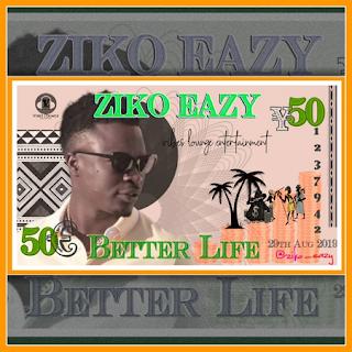 Ziko Eazy - Better Life